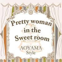 AOYAMA Style -Pretty woman in the Sweet room-